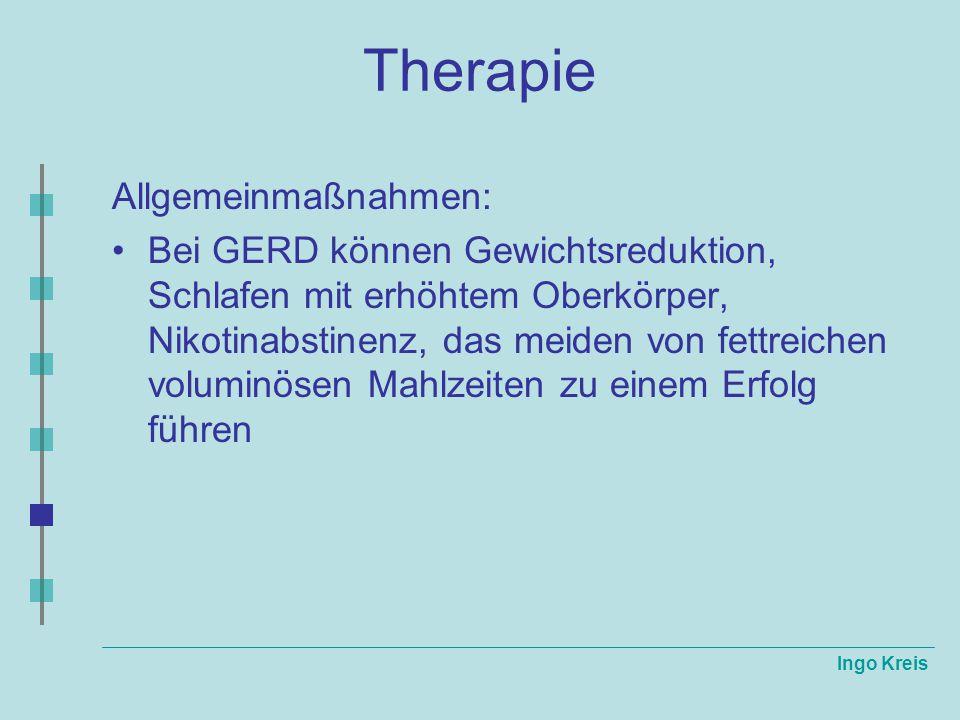 Ingo Kreis Therapie Allgemeinmaßnahmen: Bei GERD können Gewichtsreduktion, Schlafen mit erhöhtem Oberkörper, Nikotinabstinenz, das meiden von fettreic