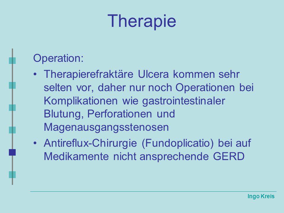 Ingo Kreis Therapie Operation: Therapierefraktäre Ulcera kommen sehr selten vor, daher nur noch Operationen bei Komplikationen wie gastrointestinaler