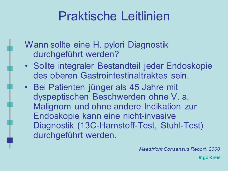 Ingo Kreis Praktische Leitlinien Wann sollte eine H. pylori Diagnostik durchgeführt werden? Sollte integraler Bestandteil jeder Endoskopie des oberen