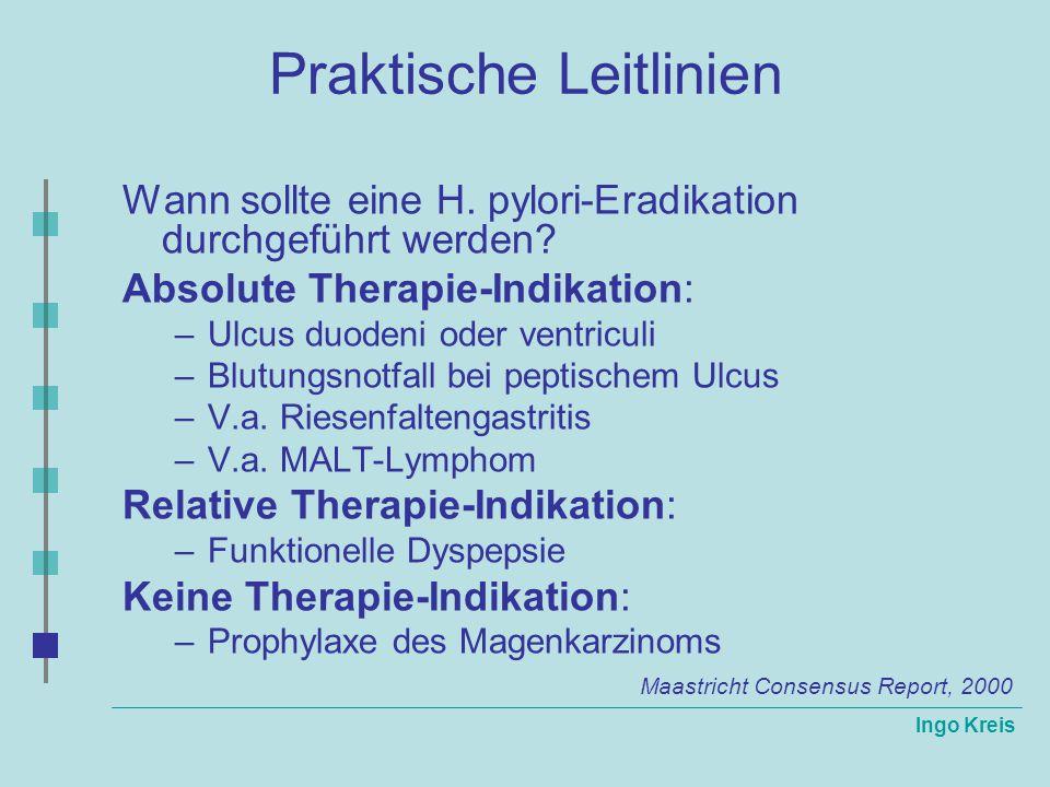 Ingo Kreis Praktische Leitlinien Wann sollte eine H. pylori-Eradikation durchgeführt werden? Absolute Therapie-Indikation: –Ulcus duodeni oder ventric