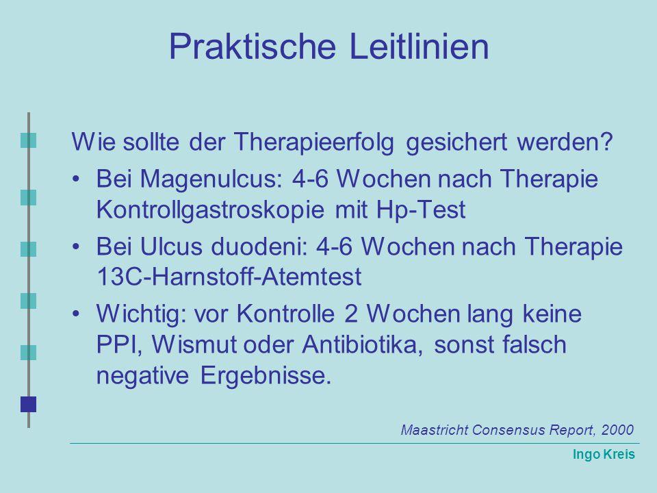 Ingo Kreis Praktische Leitlinien Wie sollte der Therapieerfolg gesichert werden? Bei Magenulcus: 4-6 Wochen nach Therapie Kontrollgastroskopie mit Hp-
