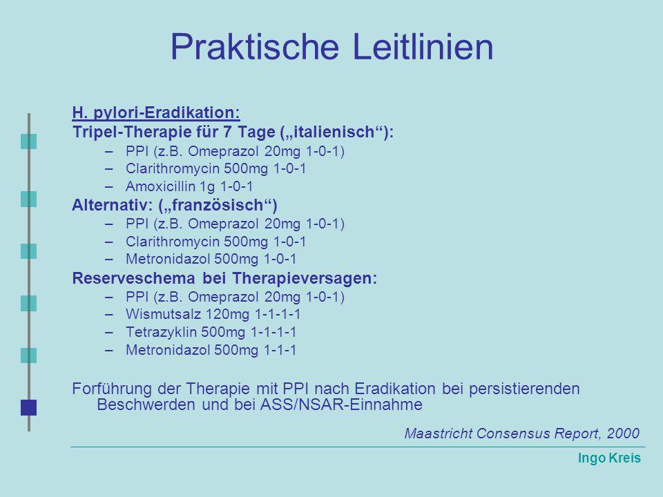 """Ingo Kreis Praktische Leitlinien H. pylori-Eradikation: Tripel-Therapie für 7 Tage (""""italienisch""""): –PPI (z.B. Omeprazol 20mg 1-0-1) –Clarithromycin 5"""