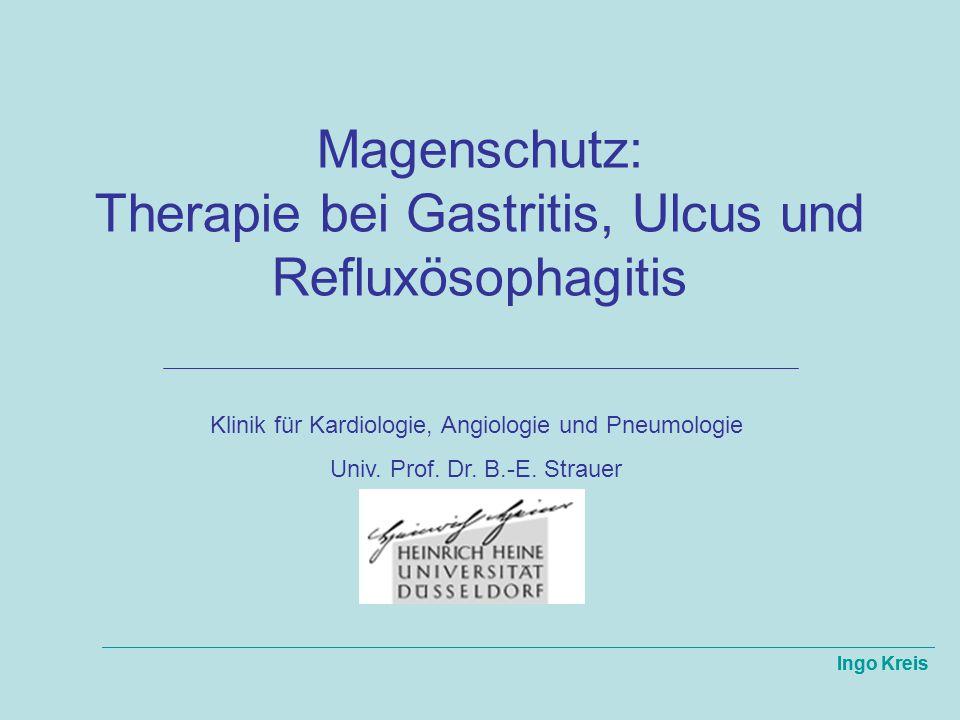 Ingo Kreis Magenschutz: Therapie bei Gastritis, Ulcus und Refluxösophagitis Ingo Kreis Klinik für Kardiologie, Angiologie und Pneumologie Univ. Prof.