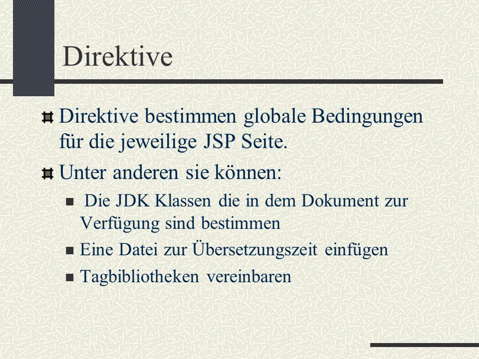Direktive Direktive bestimmen globale Bedingungen für die jeweilige JSP Seite. Unter anderen sie können: Die JDK Klassen die in dem Dokument zur Verfü