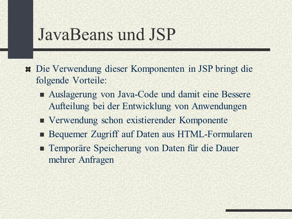 JavaBeans und JSP Die Verwendung dieser Komponenten in JSP bringt die folgende Vorteile: Auslagerung von Java-Code und damit eine Bessere Aufteilung b