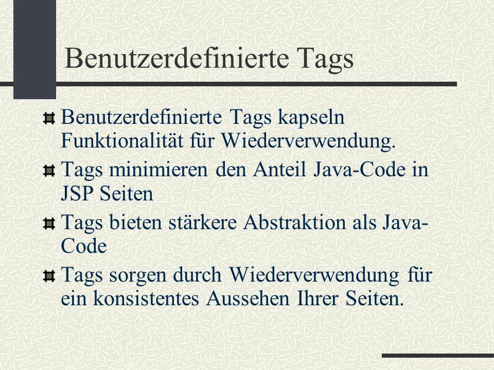 Benutzerdefinierte Tags Benutzerdefinierte Tags kapseln Funktionalität für Wiederverwendung. Tags minimieren den Anteil Java-Code in JSP Seiten Tags b