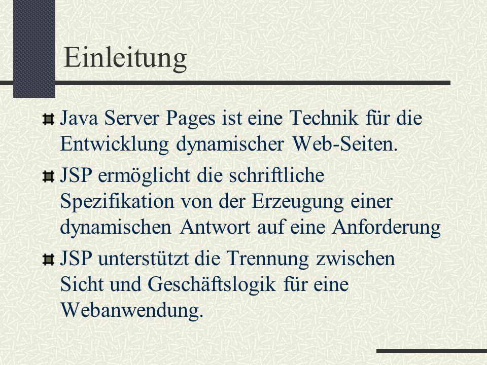 Einleitung Java Server Pages ist eine Technik für die Entwicklung dynamischer Web-Seiten. JSP ermöglicht die schriftliche Spezifikation von der Erzeug