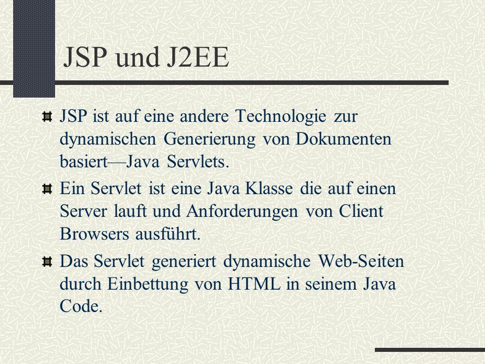 JSP und J2EE JSP ist auf eine andere Technologie zur dynamischen Generierung von Dokumenten basiert—Java Servlets. Ein Servlet ist eine Java Klasse di