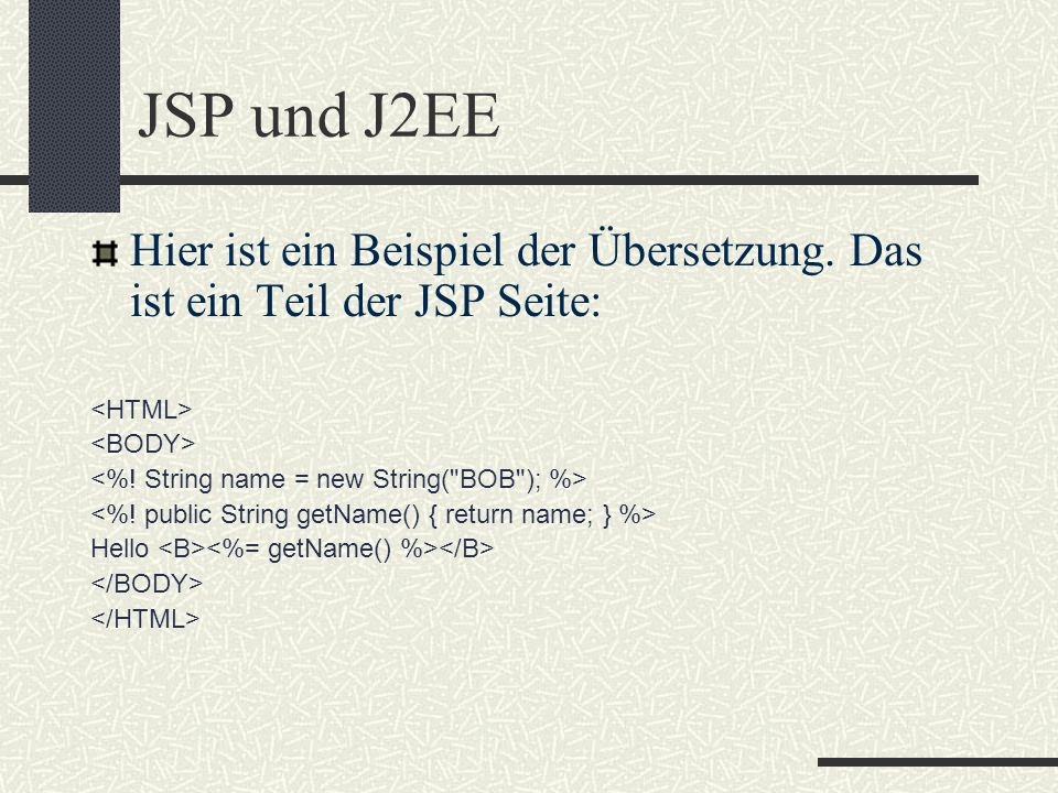 JSP und J2EE Hier ist ein Beispiel der Übersetzung. Das ist ein Teil der JSP Seite: Hello