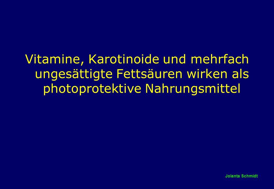 Jolanta Schmidt Vitamine, Karotinoide und mehrfach ungesättigte Fettsäuren wirken als photoprotektive Nahrungsmittel
