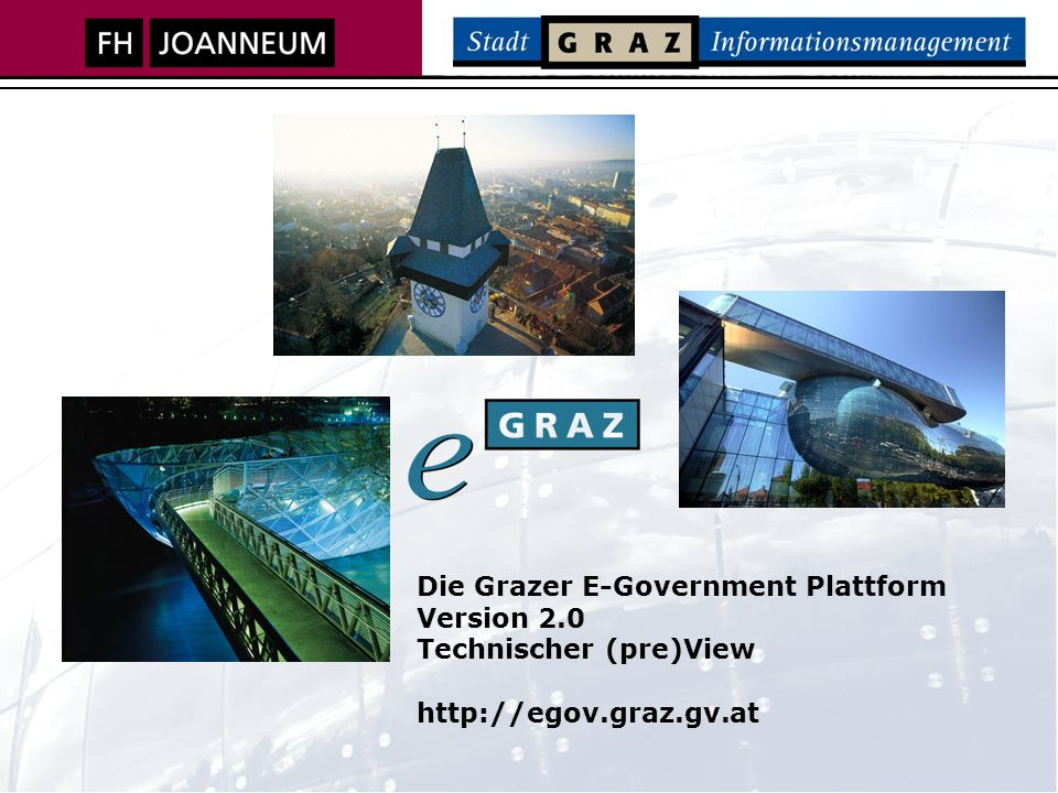 Die Grazer E-Government Plattform Version 2.0 Technischer (pre)View http://egov.graz.gv.at