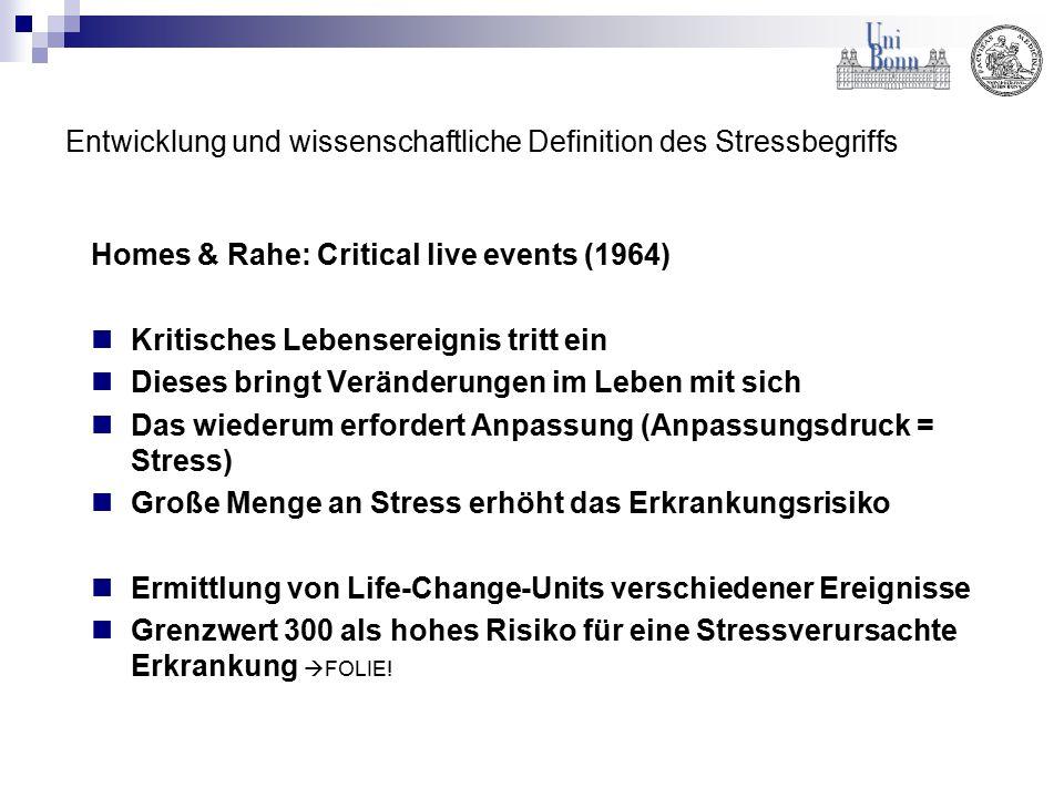 Entwicklung und wissenschaftliche Definition des Stressbegriffs Homes & Rahe: Critical live events (1964) Kritisches Lebensereignis tritt ein Dieses b