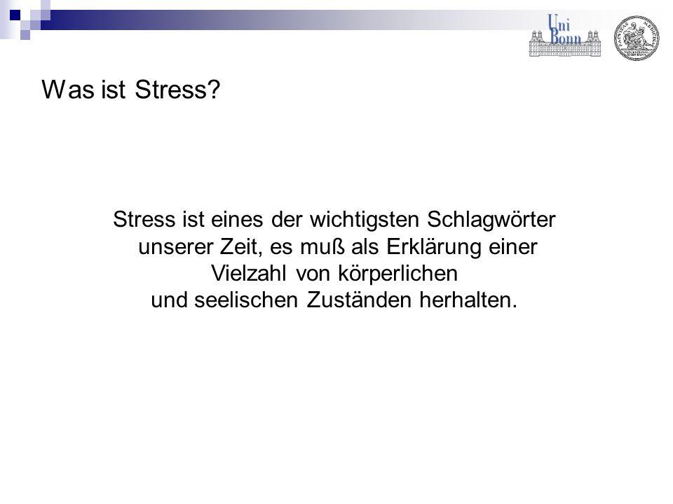 Was ist Stress? Stress ist eines der wichtigsten Schlagwörter unserer Zeit, es muß als Erklärung einer Vielzahl von körperlichen und seelischen Zustän