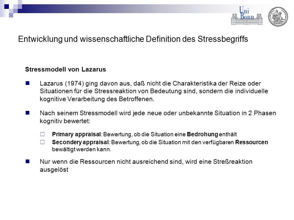 Entwicklung und wissenschaftliche Definition des Stressbegriffs Stressmodell von Lazarus Lazarus (1974) ging davon aus, daß nicht die Charakteristika