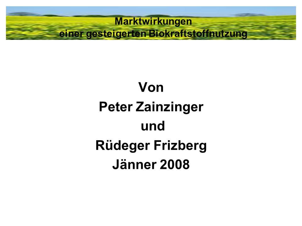 Von Peter Zainzinger und Rüdeger Frizberg Jänner 2008 Marktwirkungen einer gesteigerten Biokraftstoffnutzung