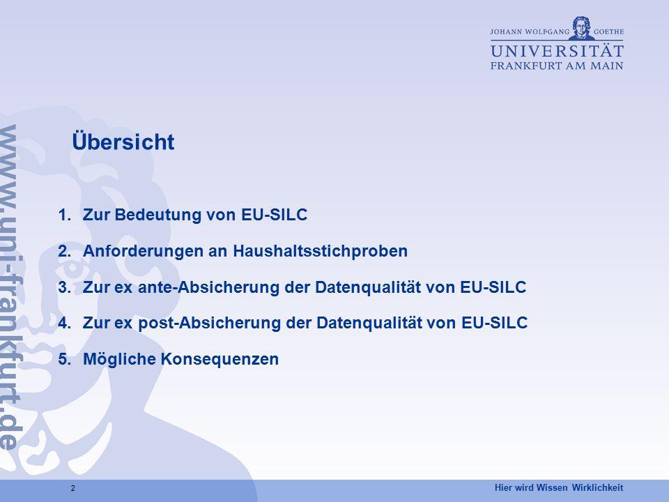 Hier wird Wissen Wirklichkeit 2 Übersicht 1.Zur Bedeutung von EU-SILC 2.Anforderungen an Haushaltsstichproben 3.Zur ex ante-Absicherung der Datenquali