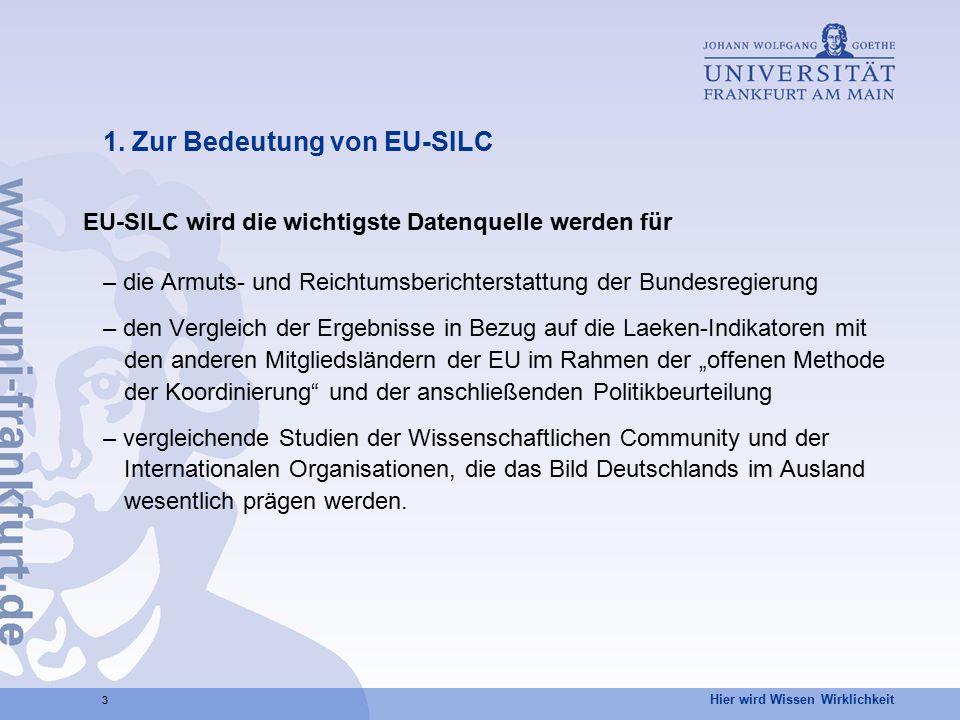 Hier wird Wissen Wirklichkeit 3 1. Zur Bedeutung von EU-SILC EU-SILC wird die wichtigste Datenquelle werden für – die Armuts- und Reichtumsberichterst