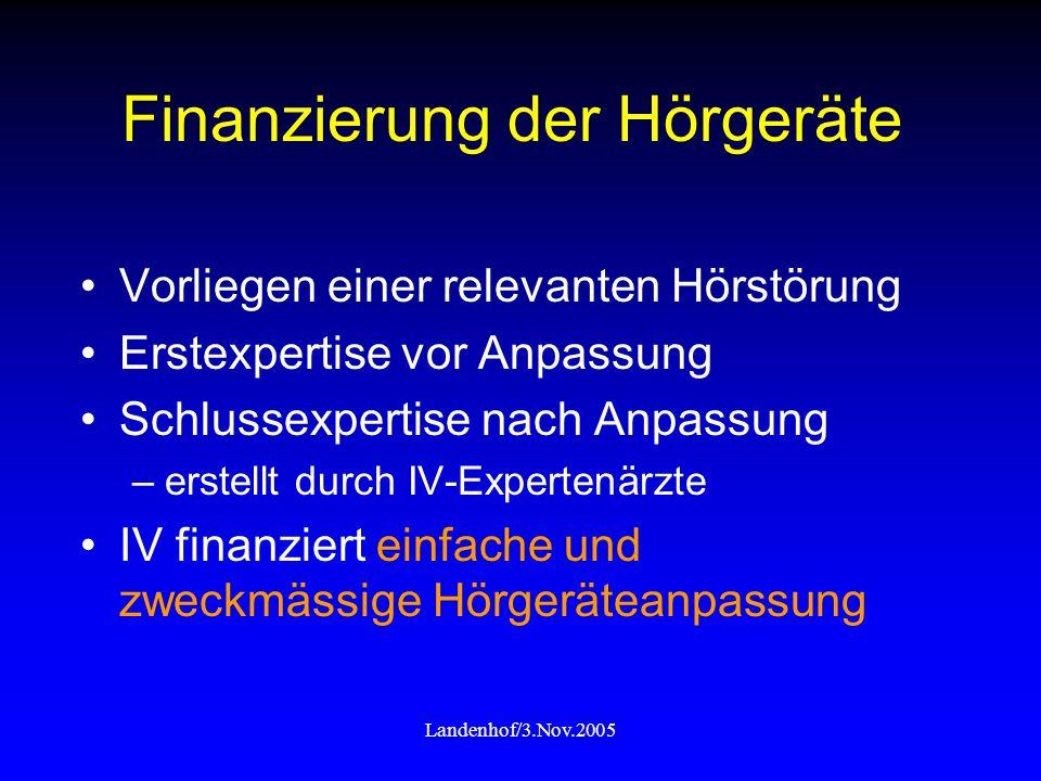 Landenhof/3.Nov.2005 Finanzierung der Hörgeräte Vorliegen einer relevanten Hörstörung Erstexpertise vor Anpassung Schlussexpertise nach Anpassung –ers