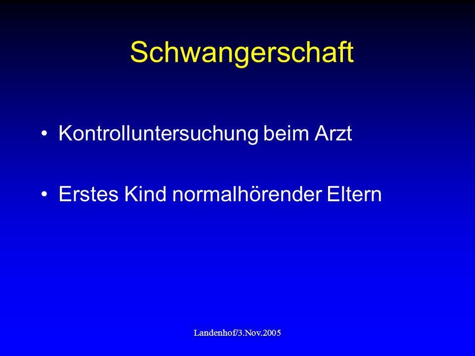 Landenhof/3.Nov.2005 Schwangerschaft Bildung Innenohr in den ersten 4 Schwangerschaftsmonaten Hörfähigkeit ab der 22.