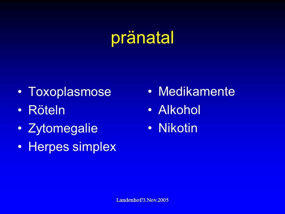 Landenhof/3.Nov.2005 pränatal Toxoplasmose Röteln Zytomegalie Herpes simplex Medikamente Alkohol Nikotin