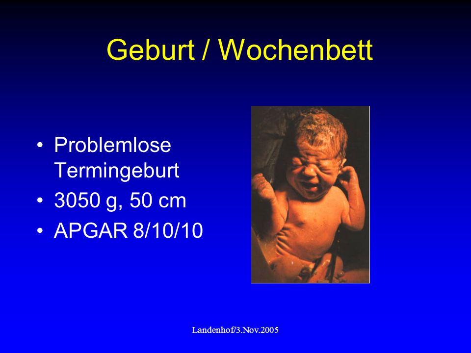 Landenhof/3.Nov.2005 Geburt / Wochenbett Problemlose Termingeburt 3050 g, 50 cm APGAR 8/10/10