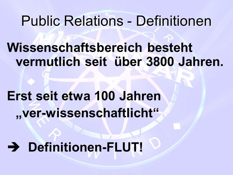 """Public Relations - Definitionen Wissenschaftsbereich besteht vermutlich seit über 3800 Jahren. Erst seit etwa 100 Jahren """"ver-wissenschaftlicht""""  Def"""