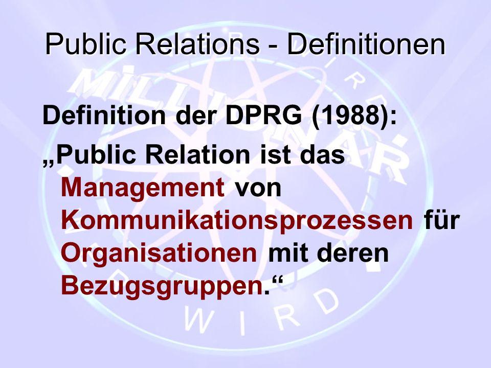 """Public Relations - Definitionen Definition der DPRG (1988): """"Public Relation ist das Management von Kommunikationsprozessen für Organisationen mit der"""