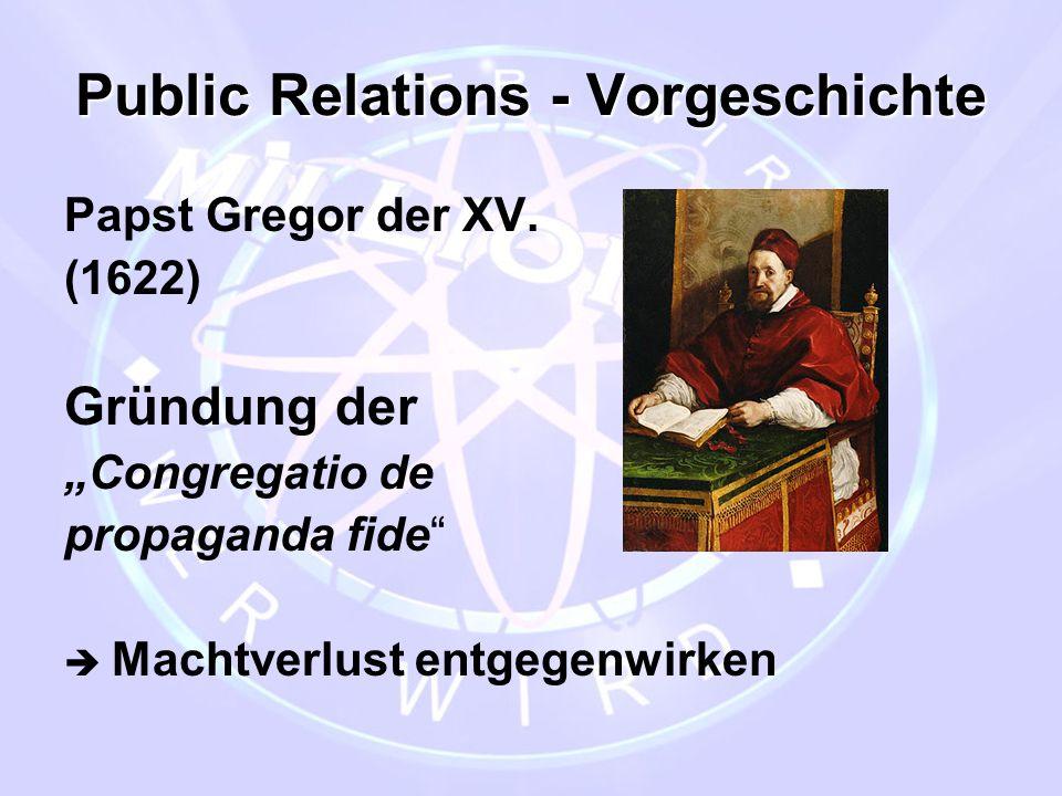 "Public Relations - Vorgeschichte Papst Gregor der XV. (1622) Gründung der ""Congregatio de propaganda fide""  Machtverlust entgegenwirken"