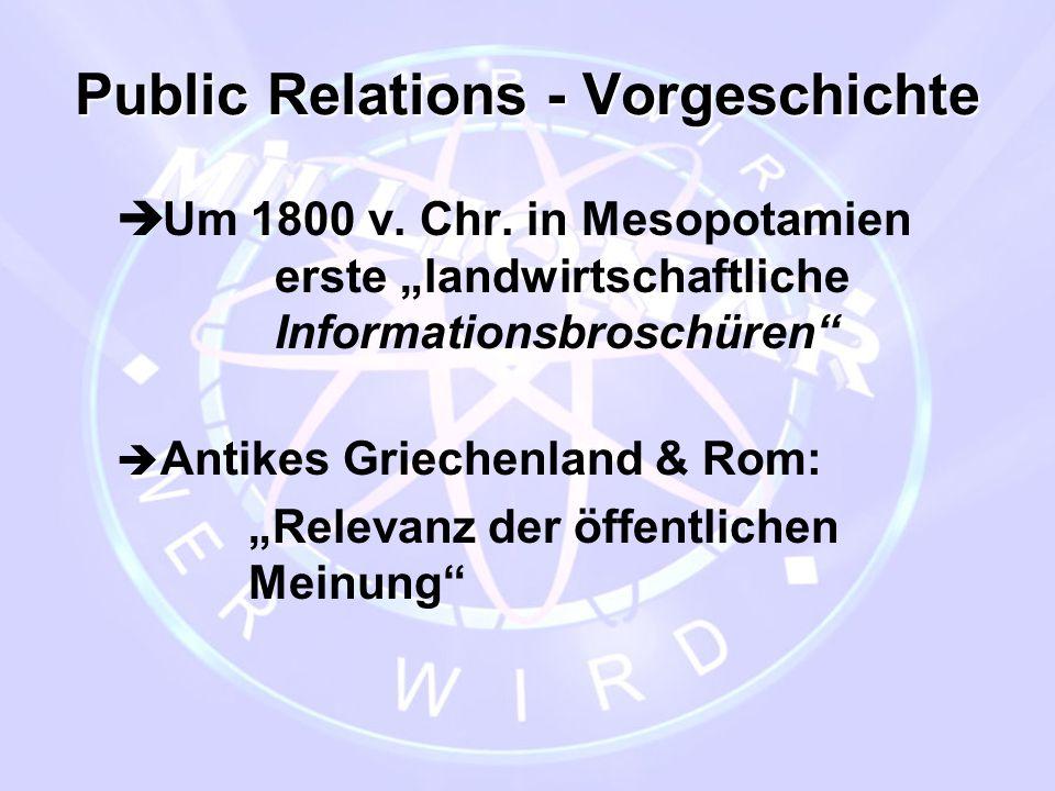 """Public Relations - Vorgeschichte  Um 1800 v. Chr. in Mesopotamien erste """"landwirtschaftliche Informationsbroschüren""""  Antikes Griechenland & Rom: """"R"""