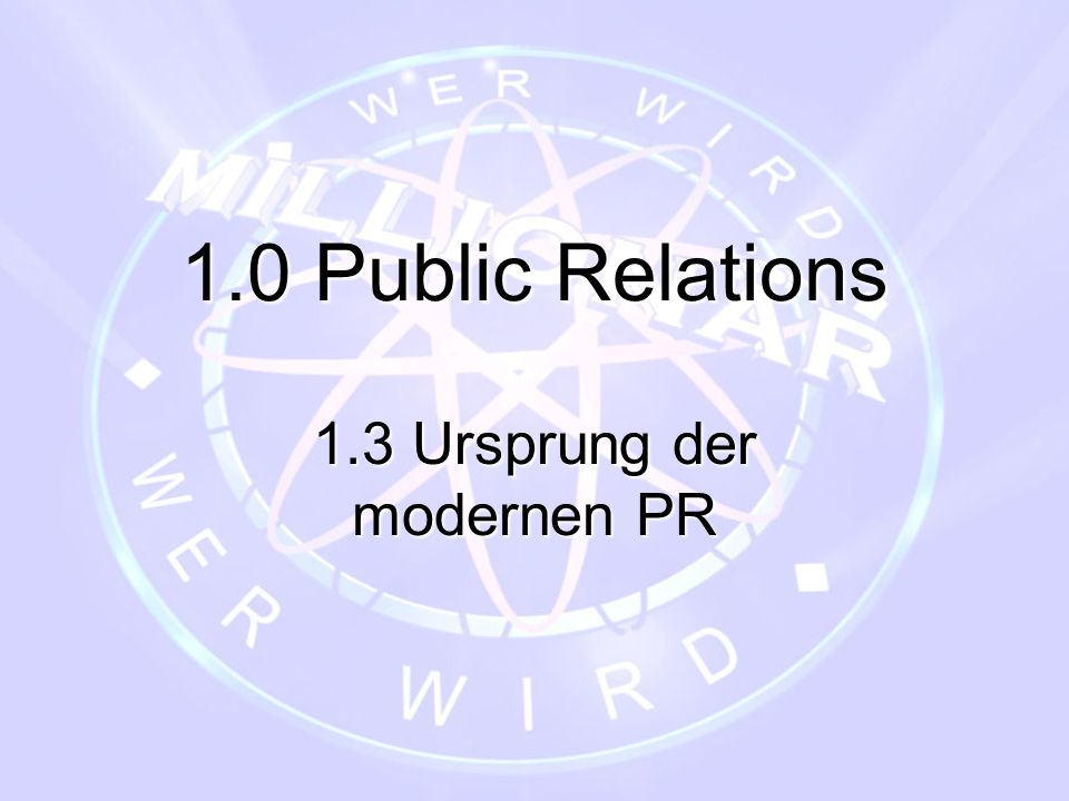 1.0 Public Relations 1.3 Ursprung der modernen PR