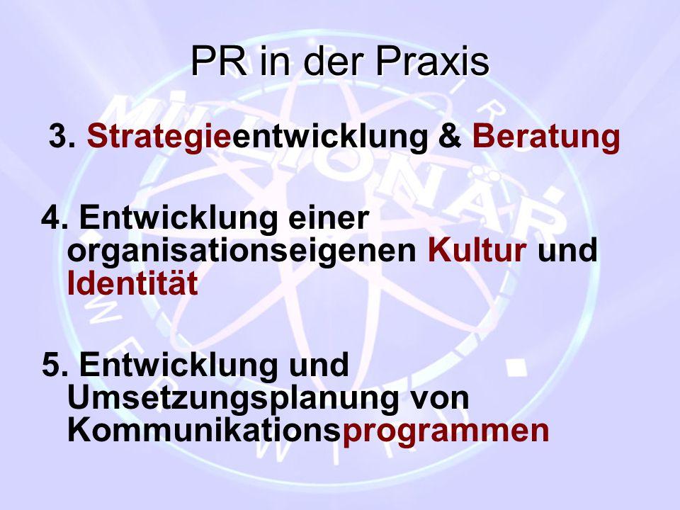 PR in der Praxis 3. Strategieentwicklung & Beratung 4. Entwicklung einer organisationseigenen Kultur und Identität 5. Entwicklung und Umsetzungsplanun