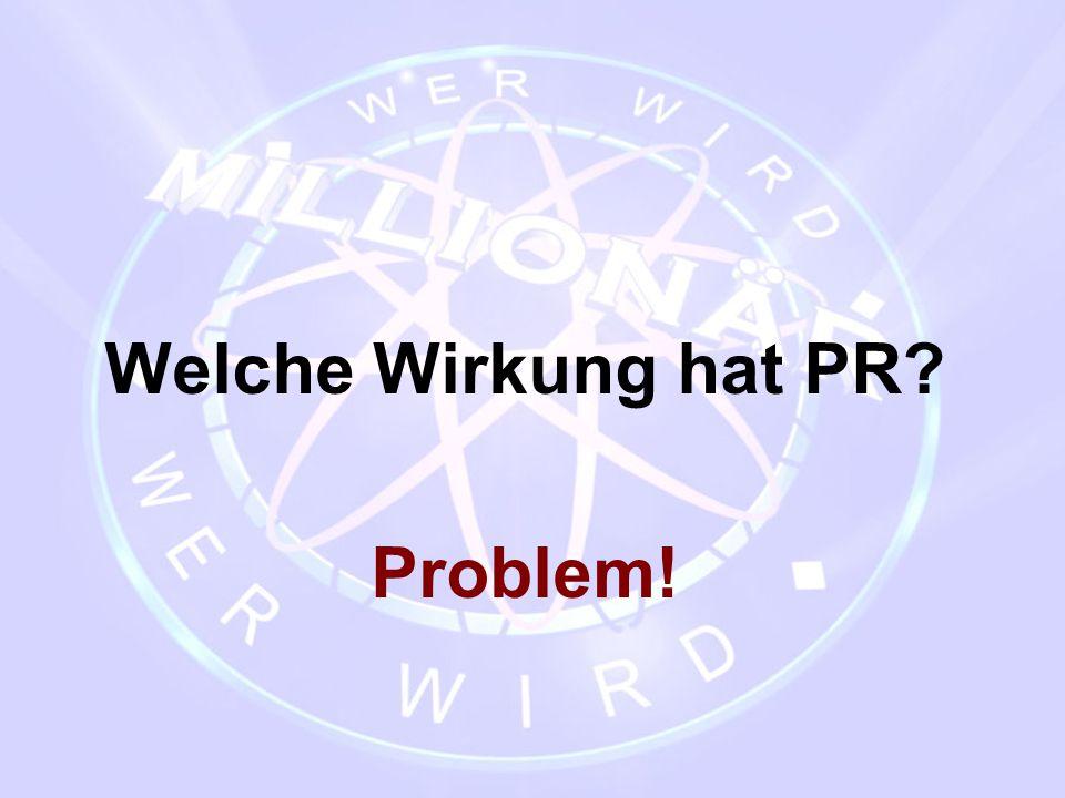 Welche Wirkung hat PR? Problem!