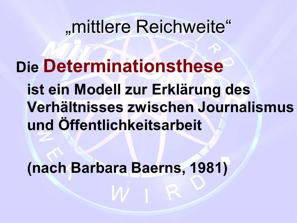 """""""mittlere Reichweite"""" Die Determinationsthese ist ein Modell zur Erklärung des Verhältnisses zwischen Journalismus und Öffentlichkeitsarbeit (nach Bar"""