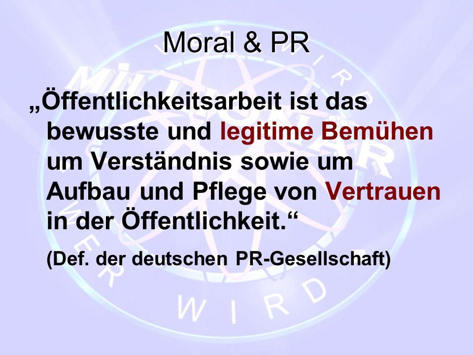 """Moral & PR """"Öffentlichkeitsarbeit ist das bewusste und legitime Bemühen um Verständnis sowie um Aufbau und Pflege von Vertrauen in der Öffentlichkeit."""