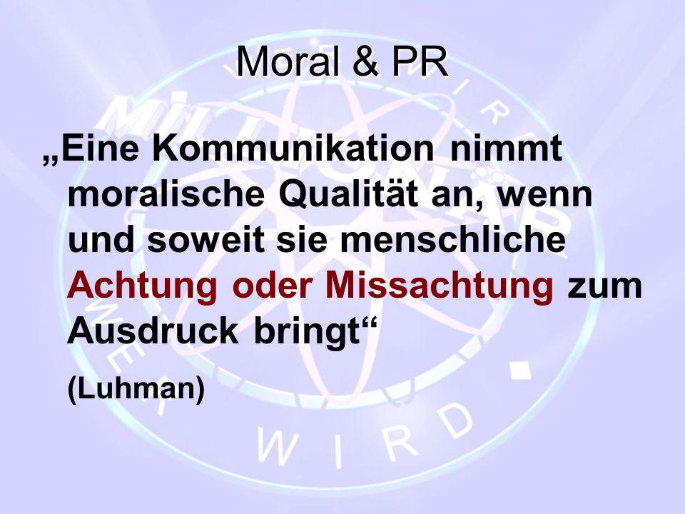 """Moral & PR """"Eine Kommunikation nimmt moralische Qualität an, wenn und soweit sie menschliche Achtung oder Missachtung zum Ausdruck bringt"""" (Luhman)"""