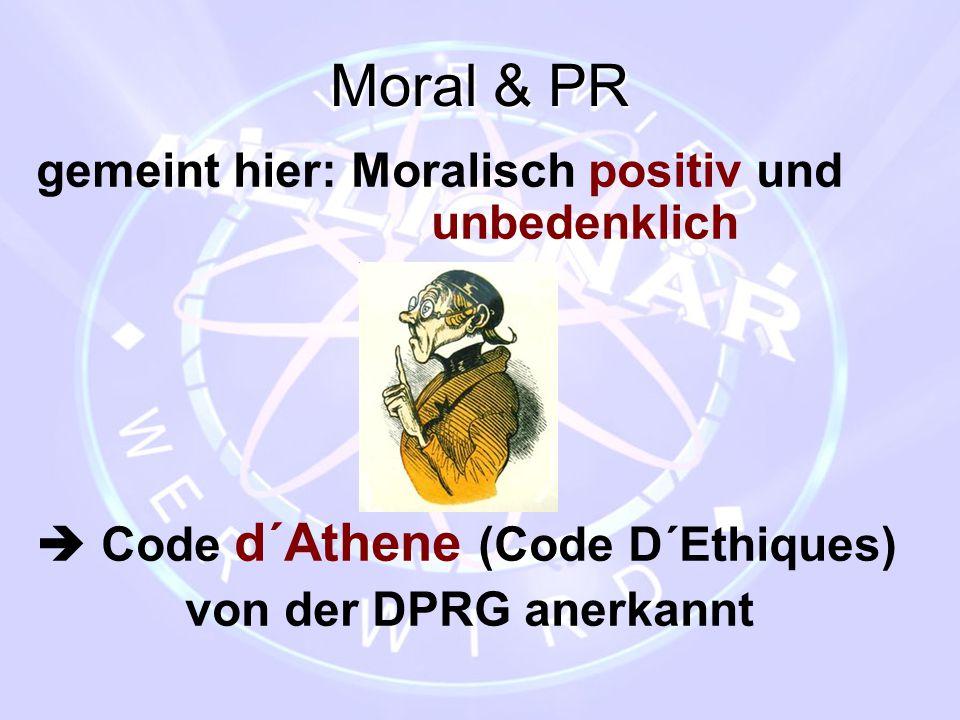 Moral & PR gemeint hier: Moralisch positiv und unbedenklich  Code d´Athene (Code D´Ethiques) von der DPRG anerkannt