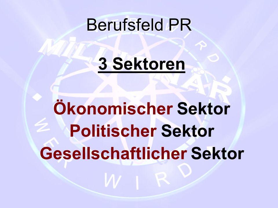 Berufsfeld PR 3 Sektoren Ökonomischer Sektor Politischer Sektor Gesellschaftlicher Sektor