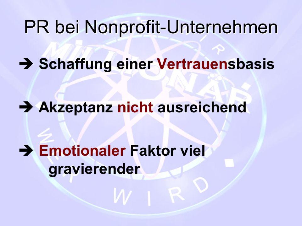 PR bei Nonprofit-Unternehmen  Schaffung einer Vertrauensbasis  Akzeptanz nicht ausreichend  Emotionaler Faktor viel gravierender
