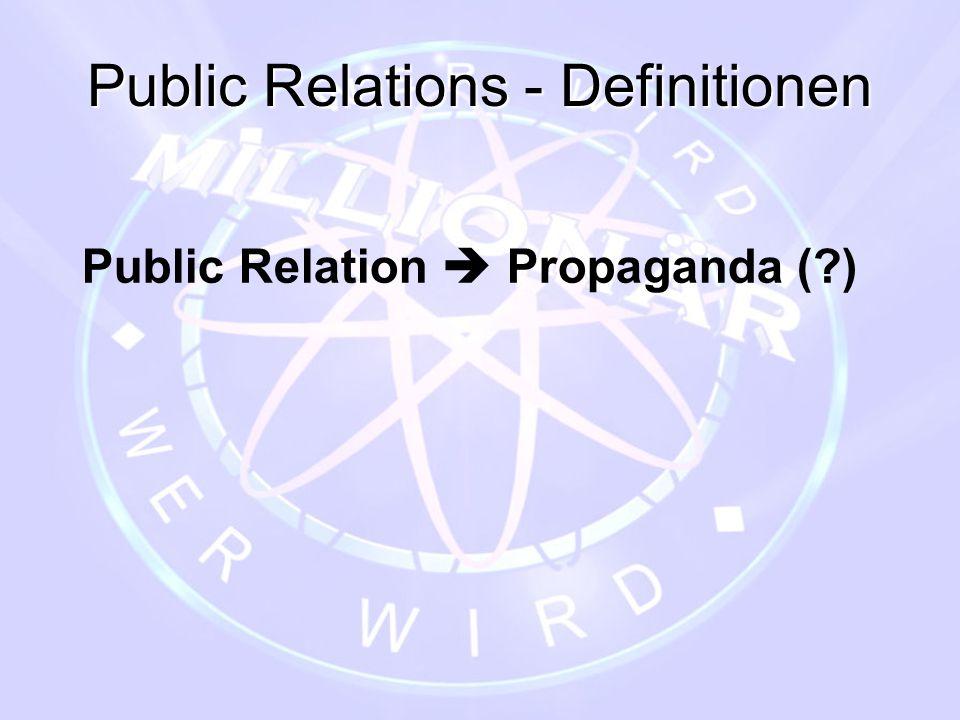 Public Relations - Definitionen Public Relation  Propaganda (?)