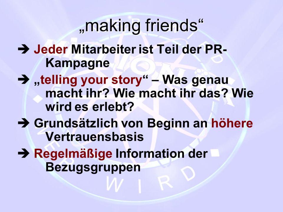 """""""making friends""""  Jeder Mitarbeiter ist Teil der PR- Kampagne  """"telling your story"""" – Was genau macht ihr? Wie macht ihr das? Wie wird es erlebt? """