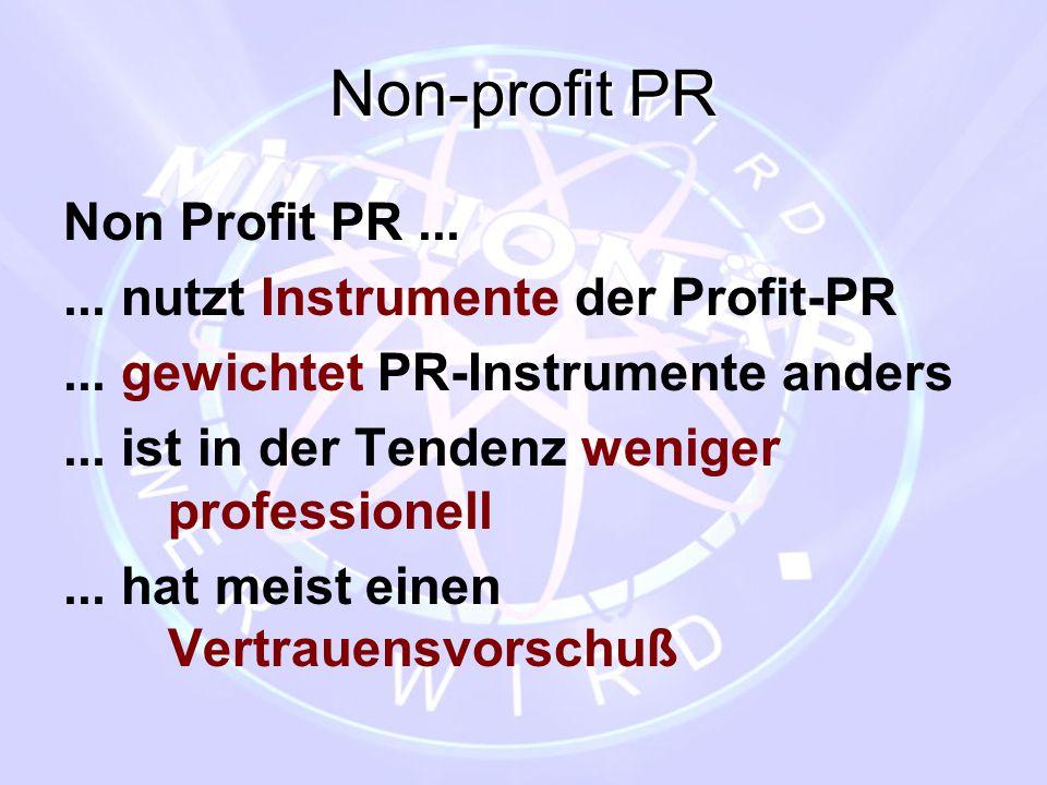 Non-profit PR Non Profit PR...... nutzt Instrumente der Profit-PR... gewichtet PR-Instrumente anders... ist in der Tendenz weniger professionell... ha