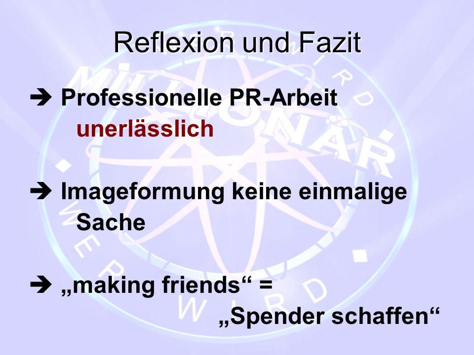 """Reflexion und Fazit  Professionelle PR-Arbeit unerlässlich  Imageformung keine einmalige Sache  """"making friends"""" = """"Spender schaffen"""""""