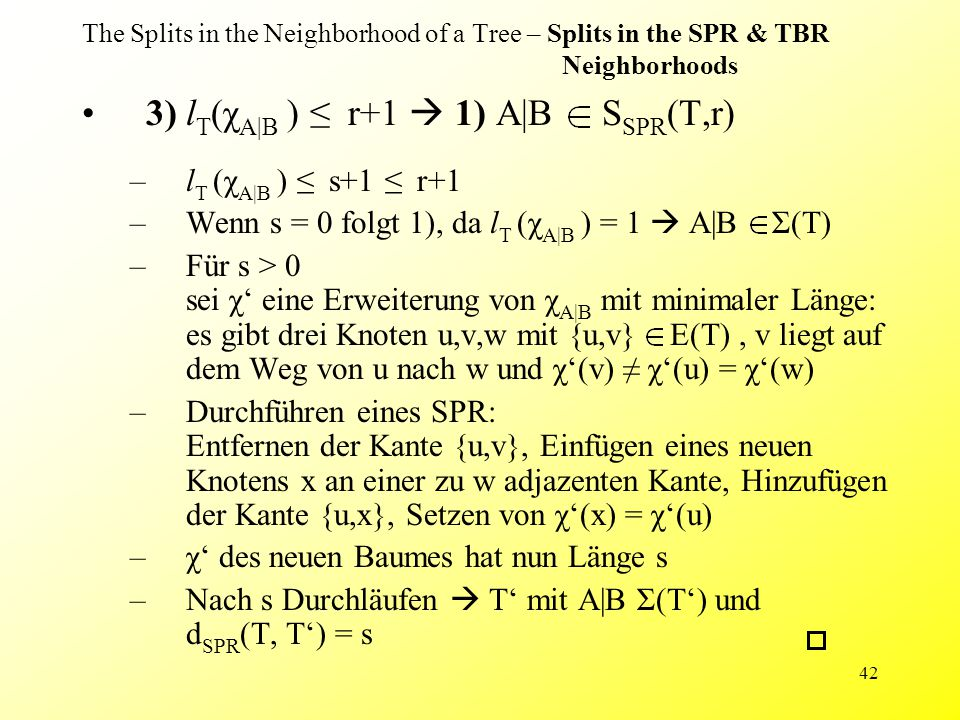 42 The Splits in the Neighborhood of a Tree – Splits in the SPR & TBR Neighborhoods 3) l T (χ A|B ) ≤ r+1  1) A|B S SPR (T,r) –l T (χ A|B ) ≤ s+1 ≤ r