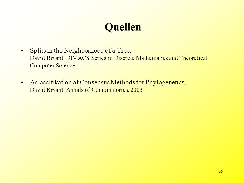 65 Quellen Splits in the Neighborhood of a Tree, David Bryant, DIMACS Series in Discrete Mathematics and Theoretical Computer Science Aclassifikation of Consensus Methods for Phylogenetics, David Bryant, Annals of Combinatorics, 2003