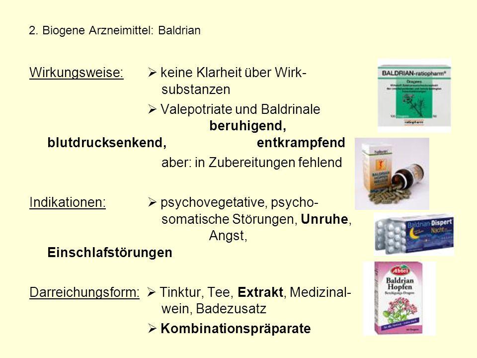 2. Biogene Arzneimittel: Baldrian Wirkungsweise:  keine Klarheit über Wirk- substanzen  Valepotriate und Baldrinale beruhigend, blutdrucksenkend, en
