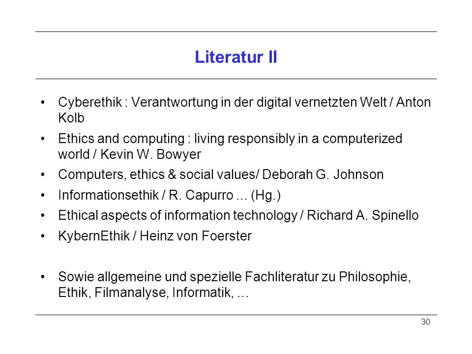 30 Literatur II Cyberethik : Verantwortung in der digital vernetzten Welt / Anton Kolb Ethics and computing : living responsibly in a computerized wor
