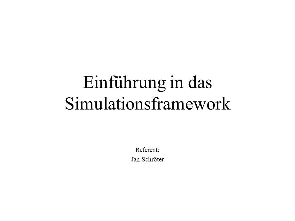 Einführung in das Simulationsframework Referent: Jan Schröter