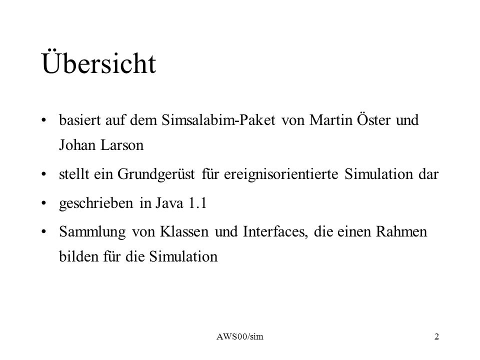 AWS00/sim2 Übersicht basiert auf dem Simsalabim-Paket von Martin Öster und Johan Larson stellt ein Grundgerüst für ereignisorientierte Simulation dar