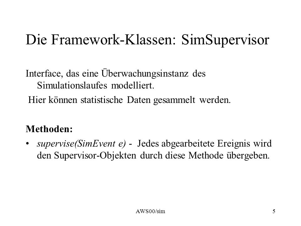AWS00/sim6 Die Framework-Klassen: Der Rest SimReceiver - Interface, die Events empfangen kann (legacy von Simsalabim) Linkage & List - Hilfsklassen zur Realisierung von Warteschlangen