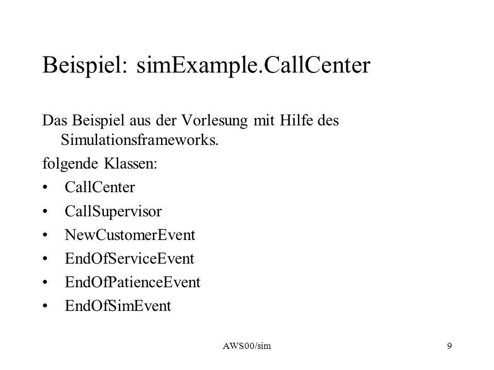 AWS00/sim9 Beispiel: simExample.CallCenter Das Beispiel aus der Vorlesung mit Hilfe des Simulationsframeworks. folgende Klassen: CallCenter CallSuperv
